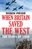 When Britain Saved the West  The Story of 1940