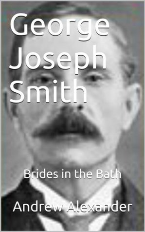 George Joseph Smith: Brides in the Bath (True Crimes Book 31)