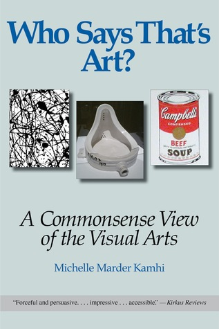 Who Says That's Art? A Commonsense View of the Visual Arts by Michelle Marder Kamhi