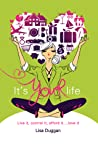 It's Your Life: Live It, Control It, Afford It...Love It!