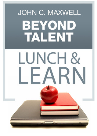 Beyond Talent- Lunch & Learn - John Maxwell