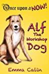 Alf the Workshop Dog by Emma Calin