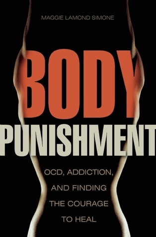 Body Punishment: OCD, Addiction, and Finding the Courage to Heal