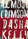 Almost Crimson by Dasha Kelly