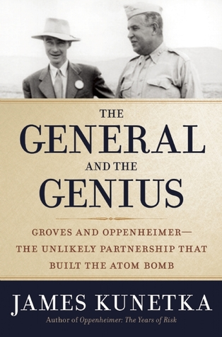 The General and the Genius: Groves and Oppenheimer - The Unlikely Partnership that Built the Atom Bomb