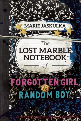 The Lost Marble Notebook of Forgotten Girl & Random Boy by Marie Jaskulka