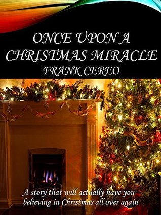 Once Upon A Christmas Miracle.Once Upon A Christmas Miracle By Frank Cereo