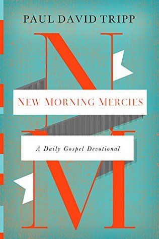 New Morning Mercies by Paul David Tripp