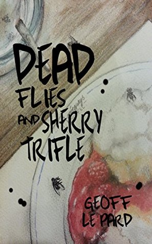Dead Flies and Sherry Trifle by Geoff Le Pard