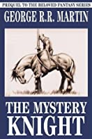 The Mystery Knight, a prequel to the Song of Ice and Fire series (The Tales of Dunk and Egg, #3)