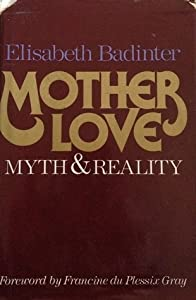 Mother Love: Myth and Reality. Motherhood in Modern History