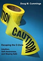Escaping the O Zone: Intuition, Situational Awareness, and Staying Safe