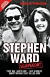 Stephen Ward: Scapegoat - They All Loved Him… But When It Went Wrong They Killed Him