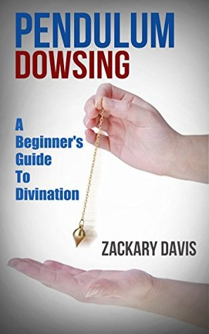 Pendulum Dowsing: A Beginner's Guide To Divination by