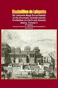 De Lafayette Mega Encyclopedia of the Anunnaki, Extraterrestrial Civilization on Earth and Ancient Aliens. Vol.5