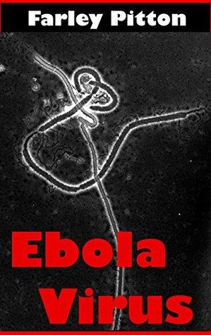 Ebola Virus: -The Ebola Outbreak, Ebola Symptoms and Facts.