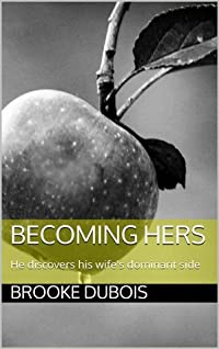 Becoming Hers: He discovers his wife's dominant side