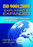 ISO 9001:2008 Explained & Expanded: Making Your Quality Management System Sustainable