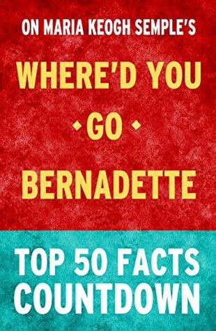 Where'd You Go, Bernadette: Top 50 Facts