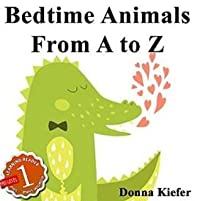 Bedtime Animals from A to Z: Babies Learn The Alphabet with Early Learning Alphabet Pictures
