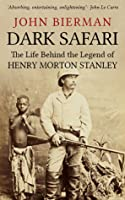 Dark Safari: The Life Behind the Legend of Henry Morton Stanley