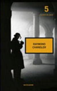 Raymond Chandler. I classici del giallo #5. Il testimone, Il grande sonno, Addio mia amata, Finestra sul vuoto, In fondo al lago