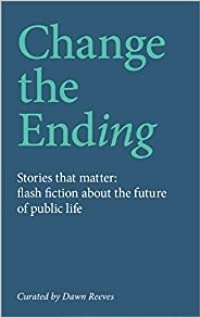 Change the Ending: Flash fiction about the future of public life