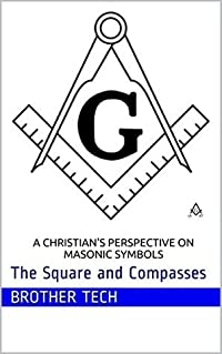 A Christian's Perspective on Masonic Symbols: The Square and Compasses