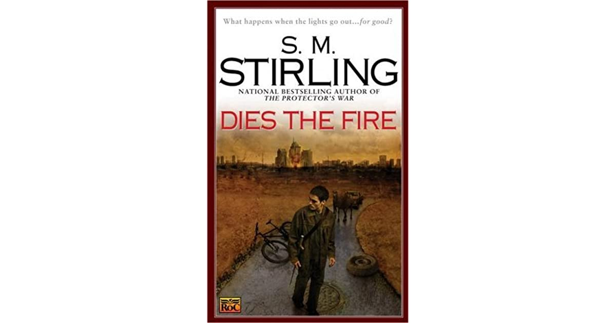 Dies the Fire (Emberverse, #1) by S M  Stirling
