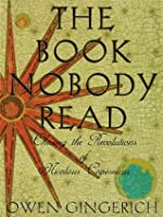 The Book Nobody Read: Chasing the Revolutions of Nicholas Copernicus