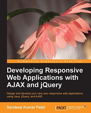 Developing Responsive Web Applications with AJAX and jQuery by Sandeep Kumar Patel