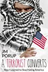 How I Learned to Stop Hating America (A Terrorist Converts #1)