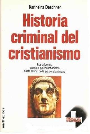 Historia criminal del cristianismo. Tomo 1: Los orígenes, desde el paleocristianismo hasta el final de la era constantiniana by Karlheinz Deschner