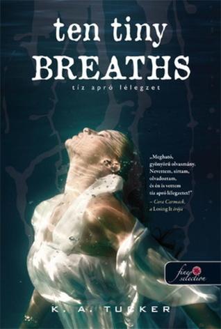 Ten Tiny Breaths - Tíz apró lélegzet (Ten Tiny Breaths, #1)