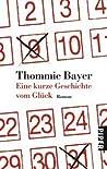 Eine kurze Geschichte vom Glück by Thommie Bayer