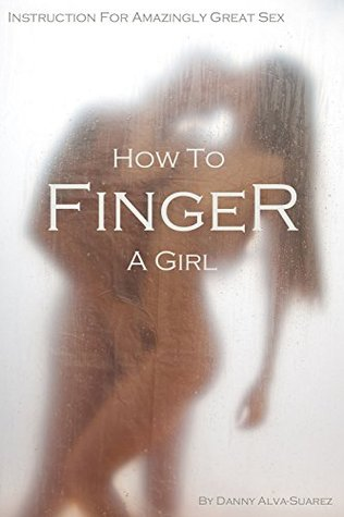 How to finger a girl well