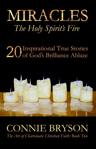 MIRACLES - The Holy Spirit's Fire: 20 Inspirational True