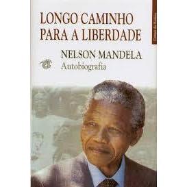 Longa Caminhada Para A Liberdade Nelson Mandela Autobiografia By Nelson Mandela