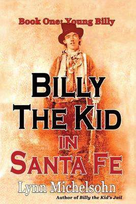 Billy the Kid in Santa Fe, Book One: Young Billy: Wild West History, Outlaw Legends, and the City at the End of the Santa Fe Trail (A Non-Fiction Trilogy)