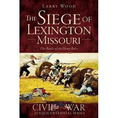 The Siege of Lexington, Missouri: The Battle of the Hemp