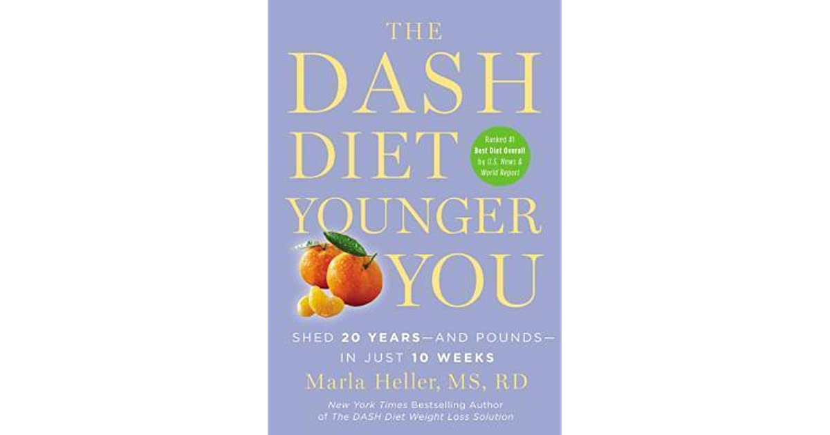The Dash Diet Younger You Shed 20 Years And Pounds In Just 10