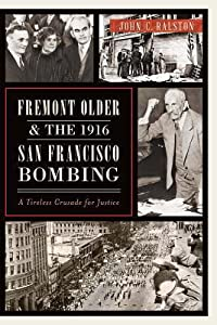 Fremont Older and the 1916 San Francisco Bombing: A Tireless Crusade for Justice