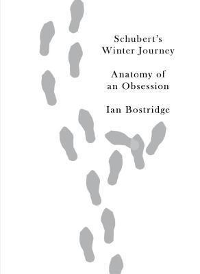 Schubert's Winter Journey  Anatomy of an Obsession