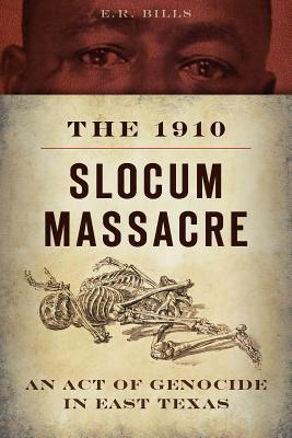 The 1910 Slocum Massacre An Act of Genocide in East Texas