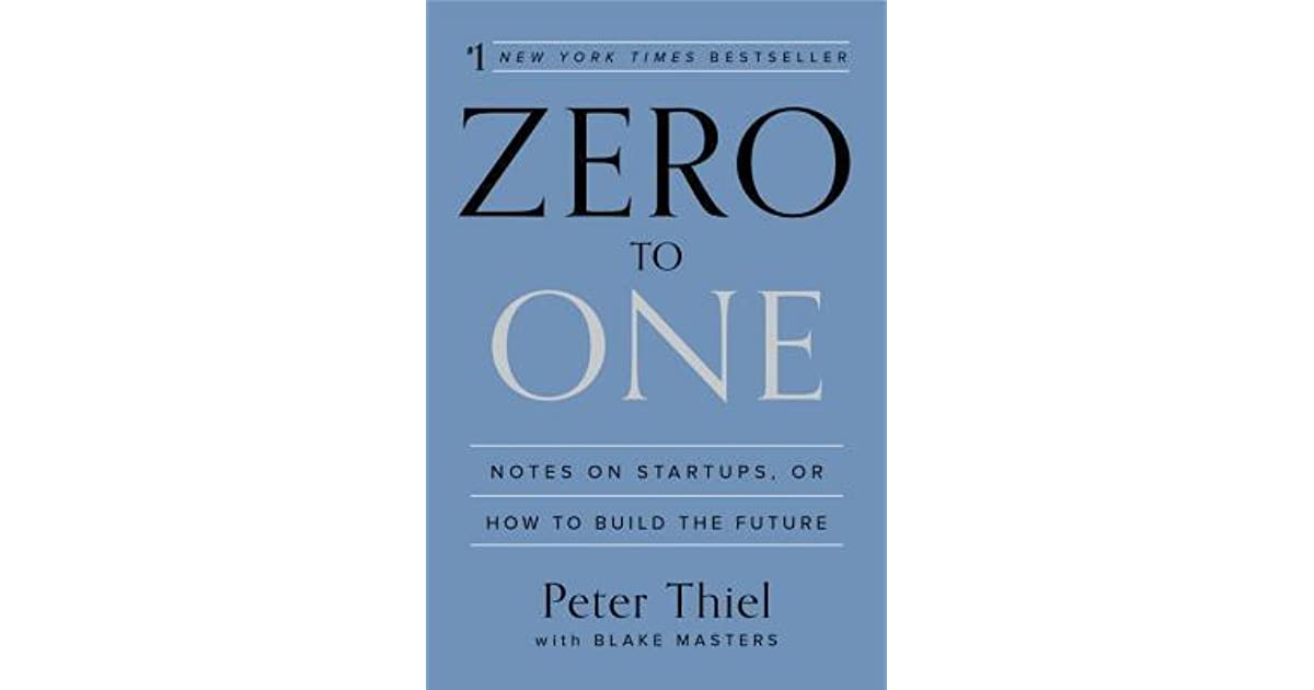 Zero to One: Notes on Startups, or How to Build the Future by Peter Thiel — Reviews, Discussion, Bookclubs, Lists