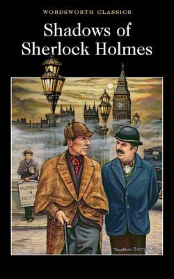 The Shadows of Sherlock Holmes (Wordsworth Collection)
