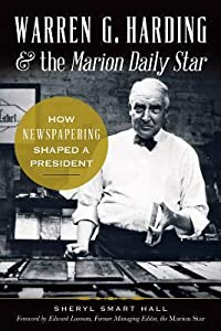 Warren G. Harding & the Marion Daily Star:: How Newspapering Shaped a President