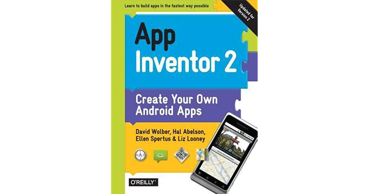 App Inventor 2: Create Your Own Android Apps by David Wolber