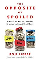 The Opposite of Spoiled: How to Talk to Kids About Money and Values in a Material World