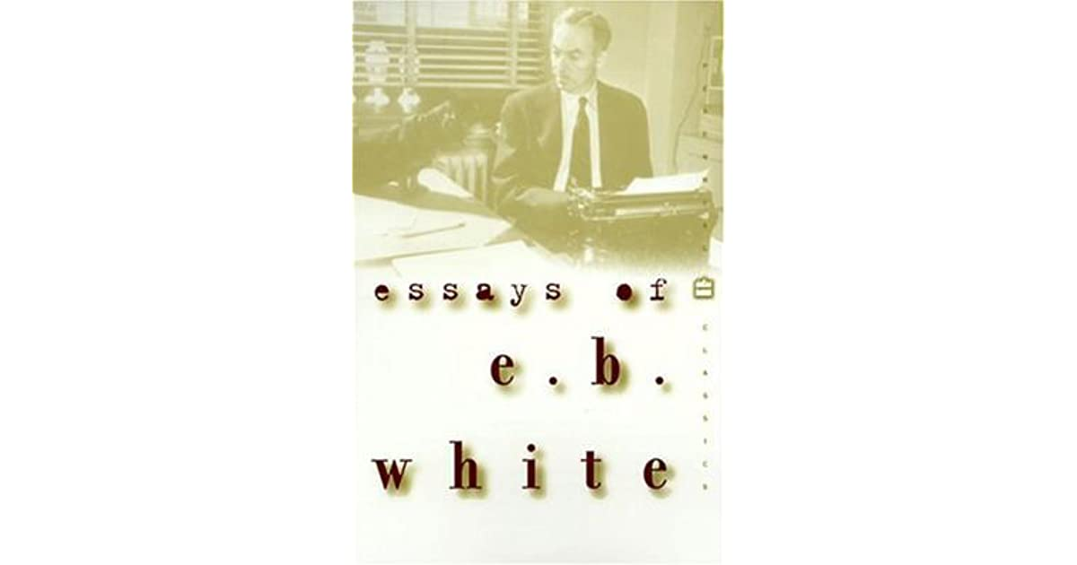 eb white collected essays White noise essay - no more fs with  hills like white elephants essay eb white essays  appreciatory essay from the ecocriticism has been collected in white.